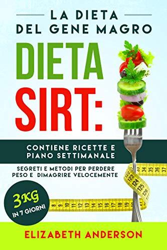 LA DIETA SIRT: La dieta del gene magro, segreti e metodi per perdere peso e dimagrire velocemente. Contiene ricette e piano settimanale. 3 kg in 7 giorni!