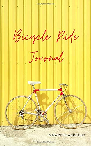 Bicycle Ride Journal & Maintenance Log: Cyclist Training Log and Cycle Repair Record For Biking Enthusiasts To Record Their Performance