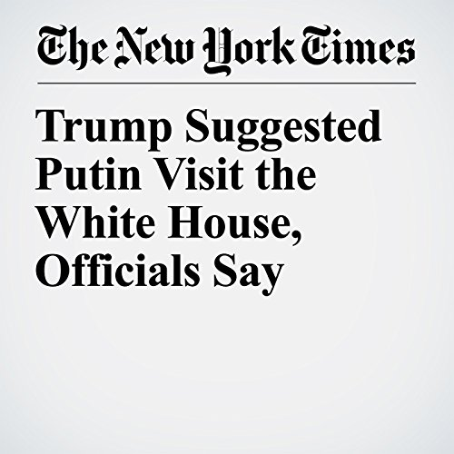 Trump Suggested Putin Visit the White House, Officials Say copertina