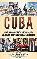 Cuba: Una guía fascinante de la historia de Cuba y La Habana, la Revolución cubana y Fidel Castro