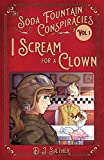 I Scream for a Clown (The Soda Fountain Conspiracies)