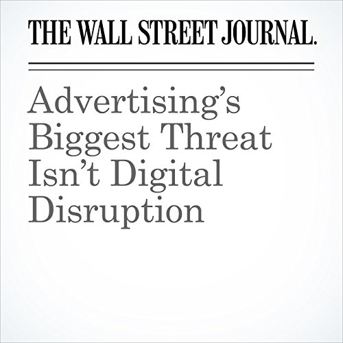 Advertising's Biggest Threat Isn't Digital Disruption copertina