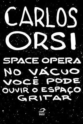 Space Opera - No vácuo você pode ouvir o espaço gritar