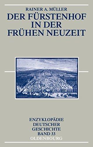 Der Fürstenhof in der Frühen Neuzeit (Enzyklopädie deutscher Geschichte, Band 33) by Rainer A. Müller (2004-02-25)