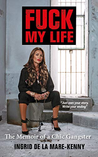 FUCK MY LIFE : THE MEMOIR OF A CHIC GANGSTER