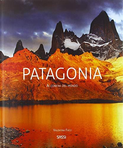 Patagonia. Ai confini del mondo. Nuova ediz.