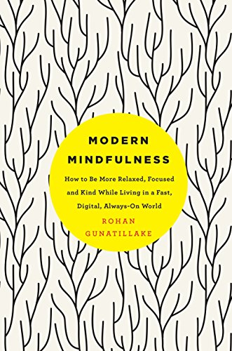Modern Mindfulness: How to Be More Relaxed, Focused, and Kind While Living in a Fast, Digital, Always-On World (English Edition)