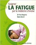 Soigner la fatigue par la médecine chinoise de Yves Réquéna,Marie Borrel ( 10 avril 2006 ) - 10/04/2006