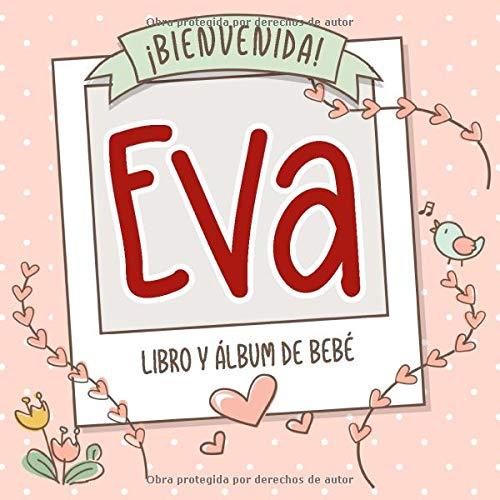 ¡Bienvenida Eva! Libro y álbum de bebé: Libro de bebé y álbum para bebés personalizado, regalo para el embarazo y el nacimiento, nombre del bebé en la portada