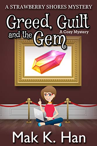 Greed, Guilt, and the Gem: A Cozy Mystery (Strawberry Shores Mystery Book 4) by [Mak K. Han]