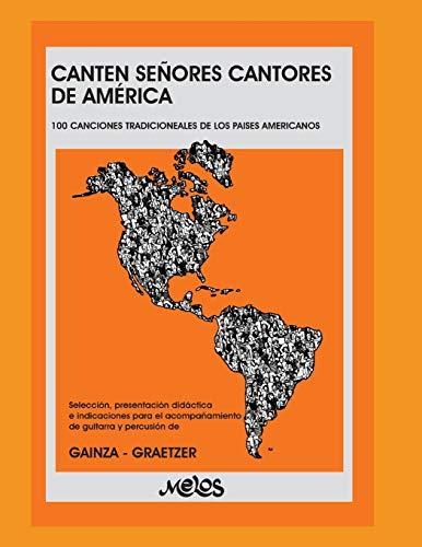 CANTEN SEÑORES CANTORES DE AMÉRICA: 100 canciones tradicionales de los países americanos