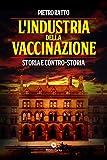 L'industria della vaccinazione. Storia e contro-storia...