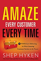 Amaze Every Customer Every Time: 52 Tools for Delivering the Most Amazing Customer Service on the Planet Kindle Edition