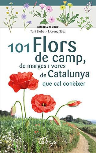 101 flors de camp, de marges i vores de Catalunya: que cal conèixer (Miniguia de camp)