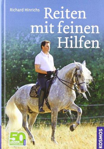 Reiten mit feinen Hilfen: Sitz, Einwirkung, Motivation für Pferd und Reiter