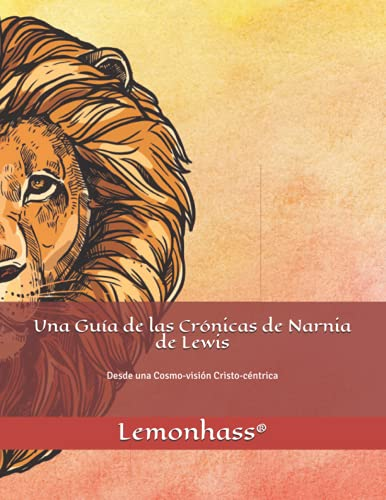 Una Guía de las Crónicas de Narnia de Lewis: Desde una Cosmo-visión...