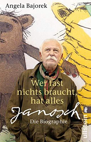 Wer fast nichts braucht, hat alles: Janosch - die Biographie