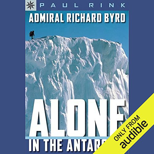 Sterling Point Books     Admiral Richard Byrd: Alone in the Antarctic              By:                                                                                                                                 Paul Rink                               Narrated by:                                                                                                                                 Jay Snyder                      Length: 5 hrs and 14 mins     25 ratings     Overall 4.1