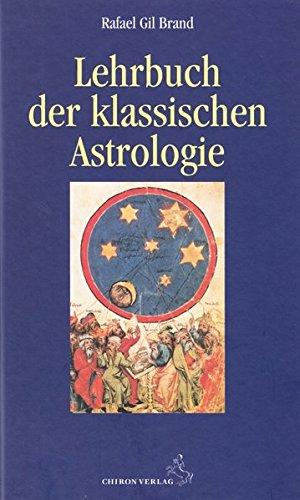 Lehrbuch der klassischen Astrologie (Standardwerke der Astrologie)