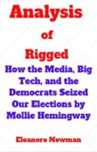 Analysis of Rigged: How the Media, Big Tech, and the Democrats Seized Our Elections by Mollie Hemingway