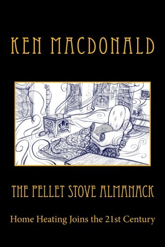 The Pellet Stove Almanack: Home Heating Joins the 21st Century