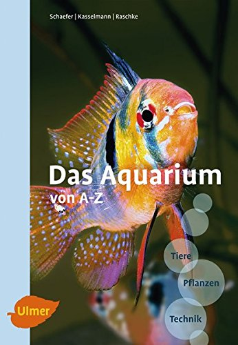 Das Aquarium von A-Z: Tiere - Pflanzen - Technik