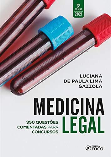 MEDICINA LEGAL: QUESTÕES COMENTADAS PARA CONCURSOS - 3ª ED - 2021: 350 Questões Comentadas Para Concursos