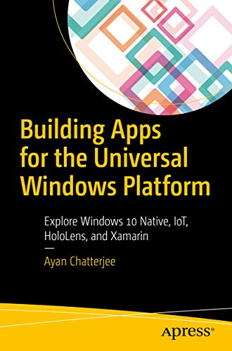 Building Apps for the Universal Windows Platform: Explore Windows 10 Native, IoT, HoloLens, and Xamarin (English Edition)