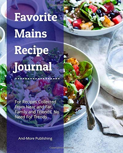 Favorite Mains Recipe Journal: Paperback 8x10ins 120 Page Blank Recipe Journal For Your Main Course Recipes, Plenty Of Room For Recipes And Where/Who It Came From, Style Your Won Contents Page.