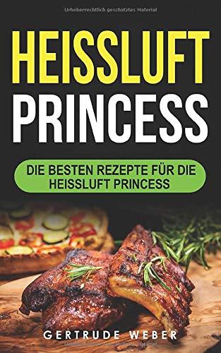 Heissluft Princess: Die besten Rezepte für die Heissluft Princess