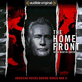 The Home Front: Life in America During World War II                   By:                                                                                                                                 Audible Original                               Narrated by:                                                                                                                                 Martin Sheen                      Length: 8 hrs and 13 mins     4,067 ratings     Overall 4.4