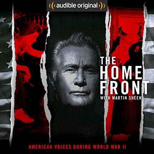 The Home Front: Life in America During World War II by Audible Original - [Contains some explicit content] Narrated by award-winning actor Martin Sheen, The Home Front: Life in America During World War II takes listeners into the lives of Americans at home who supported the war effort and sustained the country during wartime...