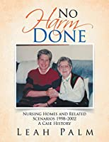 No Harm Done: Nursing Homes and Related Scenarios 1998–2002 a Case History