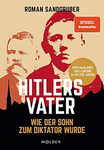 Hitlers Vater: Wie der Sohn zum Diktator wurde