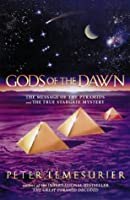 Gods of the Dawn: The Message of The Pyramids and The True Stargate Mystery