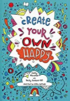 Create your own happy: Activities to Boost Children's Happiness and Emotional Resilience