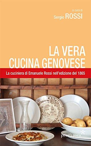 La vera cucina genovese. Facile ed economica. La prima edizione (1865) della cuciniera di E. Rossi