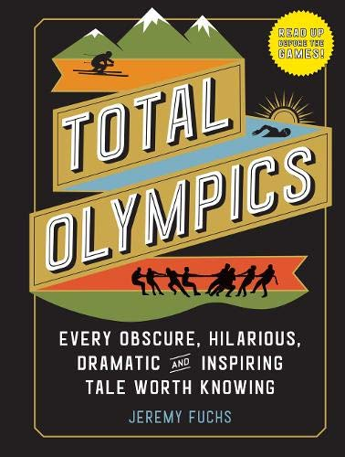 Compare Textbook Prices for Total Olympics: Every Obscure, Hilarious, Dramatic, and Inspiring Tale Worth Knowing  ISBN 9781523508389 by Fuchs, Jeremy