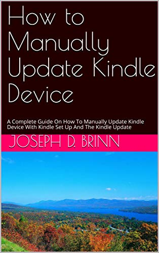How to Manually Update Kindle Device: A Complete Guide On How To Manually Update Kindle Device With Kindle Set Up And The Kindle Update