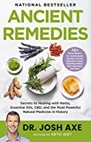 Ancient Remedies: Secrets to Healing with Herbs, Essential Oils, CBD, and the Most Powerful Natural Medicine in History