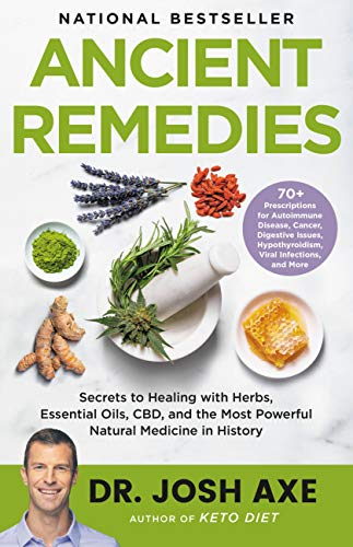Ancient Remedies: Secrets to Healing with Herbs, Essential Oils, CBD, and the Most Powerful Natural...