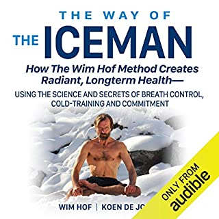 The Way of the Iceman     How the Wim Hof Method Creates Radiant, Longterm Health              Written by:                                                                                                                                 Wim Hof,                                                                                        Koen De Jong                               Narrated by:                                                                                                                                 Patric LeVang                      Length: 2 hrs and 32 mins     28 ratings     Overall 4.6