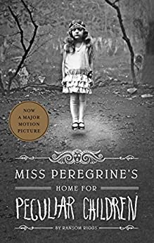 Miss Peregrine's Home for Peculiar Children (Miss Peregrine's Peculiar Children Book 1) by [Ransom Riggs]