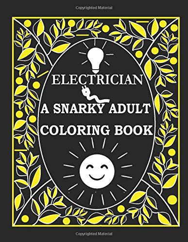 Electrician a Snarky Adult Coloring Book: This is a great electrician present