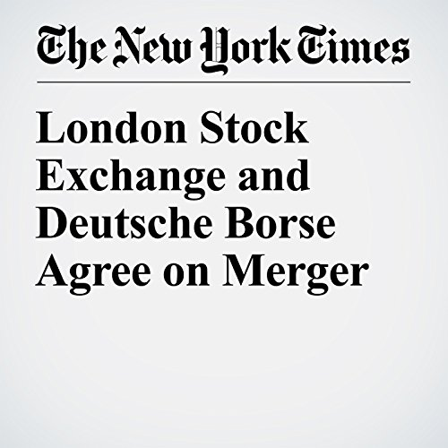 London Stock Exchange and Deutsche Borse Agree on Merger cover art