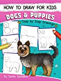 How to Draw for Kids: Dogs & Puppies (An Easy STEP-BY-STEP guide to drawing different breeds of Dogs and Puppies like Siberian Husky,  Pug, Beagle, Poodle, and many more - Ages 6-12