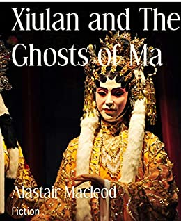 Xiulan and The Ghosts of Ma (English Edition) von [Alastair Macleod]