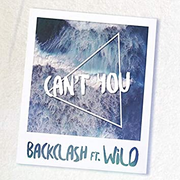 Can't You (feat. Wild)