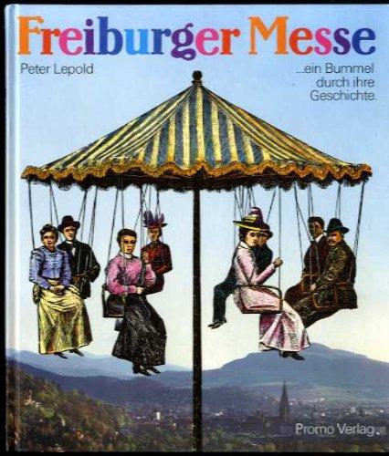 Freiburger Messe : e. Bummel durch ihre Geschichte