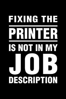 Fixing The Printer Is Not In My Job Description: Office Humor Funny Saying Notebook / Journal 6x9 With 120 Blank Ruled Pages